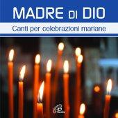 Madre di Dio. Canti per celebrazioni mariane [CD]