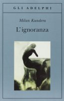 L' ignoranza - Kundera Milan