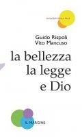 Bellezza, la legge e Dio. (La) - Vito Mancuso, Guido Rispoli