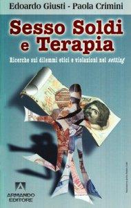 Copertina di 'Sesso, soldi e terapia. Ricerche sui dilemmi e violazioni nel setting'