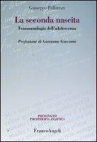 La seconda nascita. Fenomenologia dell'adolescenza - Pellizzari Giuseppe