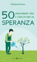 50 preghiere per i cercatori di speranza - Stefania Perna