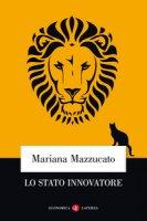 Lo Stato innovatore - Mazzucato Mariana