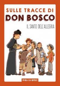 Copertina di 'Sulle tracce di don Bosco. Il santo dell'allegria'