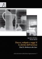 Tracce, reliquie e raggi X: le forme dell'assenza. Paul O. Robinson allo Iuav
