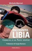 Incognita Libia - Michela Mercuri