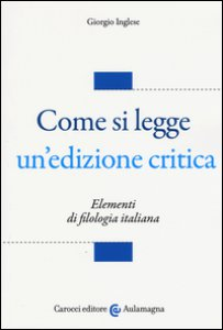Copertina di 'Come si legge un'edizione critica. Elementi di filologia italiana'