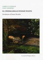 Il cinema delle stanze vuote - Cesarini Isabella, Iannone Luigi