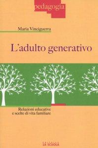Copertina di 'Adulto generativo. Relazioni educative e scelte di vita familiare. (L')'