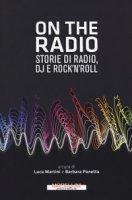 On the radio. Storie di radio, dj e rock'n'roll