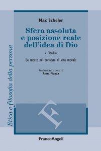 Copertina di 'Sfera assoluta e posizione reale dell'idea di Dio. La morte nel contesto di vita morale'