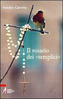 Il rosario dei «semplici» - Carotta Sandro