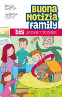 Buona notizia Family BIS. La vita al ritmo di Ges� - Paolo Sartor, Andrea Ciucci