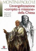 Evangelizzazione «compito e missione» della Chiesa. (L') - Giovanni Battista Montini