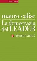 La democrazia del leader - Mauro Calise