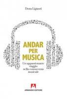 Andar per musica. Un appassionante viaggio nella conoscenza musicale - Liguori Dora