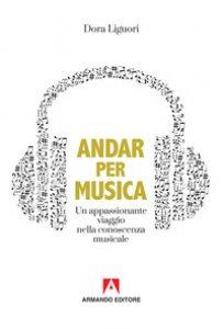 Copertina di 'Andar per musica. Un appassionante viaggio nella conoscenza musicale'