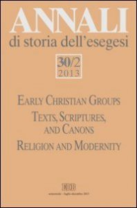 Copertina di 'Annali di storia dell'esegesi 30/2(2013). Early Christian Groups. Texts, Scriptures, and Canons. Religion and Modernity'