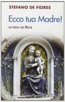 Ecco tua madre. Un mese con Maria - De Fiores Stefano