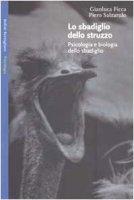 Lo sbadiglio dello struzzo. Psicologia e biologia dello sbadiglio - Ficca Gianluca,  Salzarulo Piero