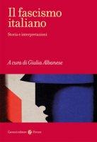 Il fascismo italiano. Storia e interpretazioni - Albanese Giulia