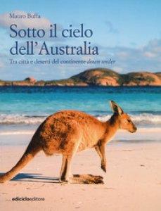 Copertina di 'Sotto il cielo dell'Australia. Tra città e deserti del continente down under'