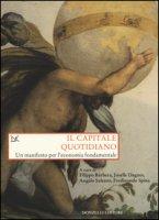 Il capitale quotidiano. Un manifesto per l'economia fondamentale - Barbera Filippo, Dagnes Joselle, Salento Angelo
