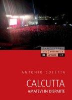 Calcutta. Amatevi in disparte - Coletta Antonio