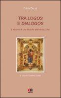 Tra logos e dialogos. L'attuarsi di una filosofia dell'educazione - Ducci Edda