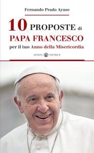 Copertina di '10 proposte di papa Francesco per il tuo Anno della Misericordia'