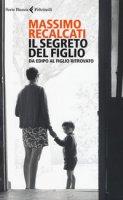 Il segreto del figlio. Da Edipo al figlio ritrovato - Recalcati Massimo