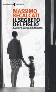 Copertina di 'Il segreto del figlio. Da Edipo al figlio ritrovato'