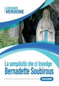 Copertina di 'La semplicità che travolge. Bernadette Soubirous'