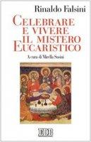 Celebrare e vivere il mistero eucaristico - Falsini Rinaldo
