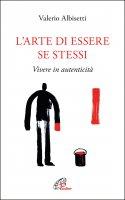 Arte di essere se stessi. Vivere in autenticità. (L') - Valerio Albisetti