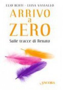 Copertina di 'Arrivo a Zero. Sulle tracce di Renato'