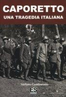 Caporetto. Una tragedia italiana - Gambarotto Stefano