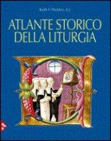 Atlante storico della liturgia - Pecklers Keith