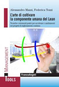 Copertina di 'L' arte di coltivare la componente umana del Lean. Tecniche e strumenti pratici per accelerare i cambiamenti nei progetti di miglioramento continuo'