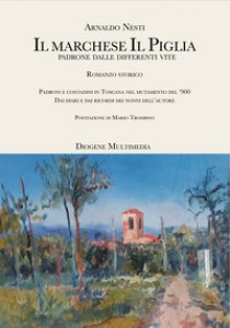 Copertina di 'Il marchese Il Piglia. Padroni e contadini in Toscana nel mutamento del '900'