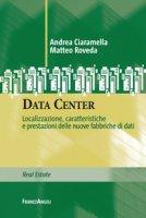 Data Center. Localizzazione, caratteristiche e prestazioni delle nuove fabbriche di dati - Ciaramella Andrea, Roveda Matteo