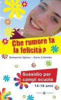 Che rumore fa la felicità - Spisso Domenico, Colombo Ilaria
