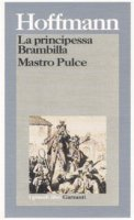La principessa Brambilla. Mastro Pulce - Hoffmann Ernst T.