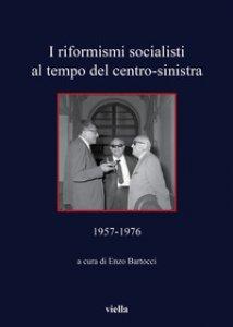 Copertina di 'I riformisti socialisti al tempo del centro-sinistra (1957-1976)'