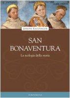 San Bonaventura. La teologia della storia - Joseph Ratzinger