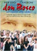 Don Bosco un cuore che vede. L'amore nella pratica educativa alla luce dell'enciclica «Deus caritas est» - Cameroni P. Luigi