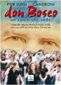 Copertina di 'Don Bosco un cuore che vede. L'amore nella pratica educativa alla luce dell'enciclica «Deus caritas est»'