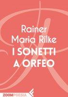 I sonetti a Orfeo - Rainer Maria Rilke