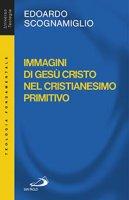 Immagini di Gesù Cristo nel cristianesimo primitivo - Edoardo Scognamiglio