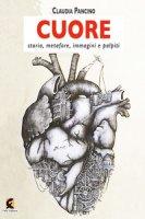 Cuore. Storia, metafore, immagini e palpiti - Pancino Claudia